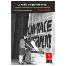 La radio dei poveri cristi. Il progetto, la realizzazione, i testi della prima radio libera in Italia