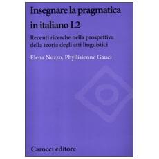 Insegnare la pragmatica in italiano L2. Recenti ricerche nella prospettiva della teoria degli atti linguistici
