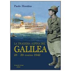 La tragedia alpina del «Galilea». 28-29 marzo 1942