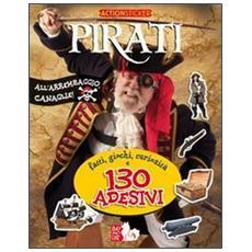 Pirati. Fatti, giochi, curiosità e 130 adesivi