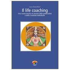 Il life coaching. Una nuova tecnica al servizio delle potenzialità e della creatività individuale