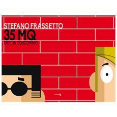 Stefano Frassetto - 35 Mq - Idioti In Condominio