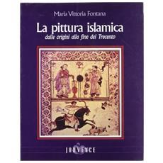 Pittura islamica dalle origini alla fine del Trecento (La)