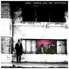 Andy Human & The Reptoids - Andy Human And The Reptoids