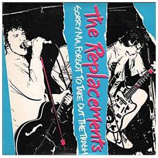 Replacements (The) - Sorry Ma, Forgot To Take Out The Trash