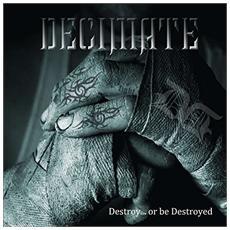 Decimate - Destroy Or Be Destroyed