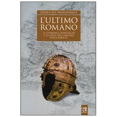 L'ultimo romano. Il generale Bonifacio e la crisi dell'impero d'Occidente