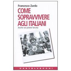 Come sopravvivere agli italiani. Anche voi potete farcela