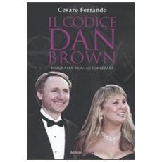 Il codice Dan Brown. Biografia non autorizzata