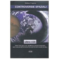 Controversie spaziali. Dalla terra alla luna, da Marte ai pianeti extrasolari, dalla nascita dell'universo fino alla fine del mondo ed oltre. . . Con CD-ROM