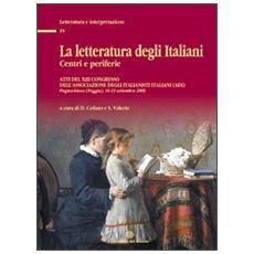 La letteratura degli italiani. Centri e periferie. Atti del 13° Congresso dell'Associazione degli italianisti (ADI) . Con CD-ROM
