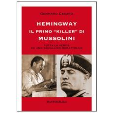 Hemingway il primo «killer» di Mussolini. Tutta la verità su uno squallido burattinaio