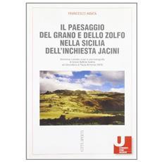 Il paesaggio del grano e dello zolfo nella Sicilia dell'inchiesta Jacini. Economia del mondo rurale in una monografia di G. B. Salerno sul circondario. . .
