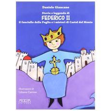 Storia e leggenda di Federico II. Il fanciullo della Puglia e i misteri di Castel del Monte