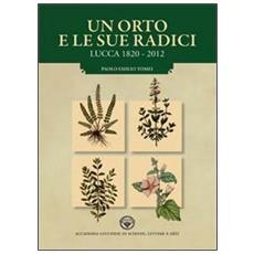 Un orto e le sue radici. Lucca 1820-2012