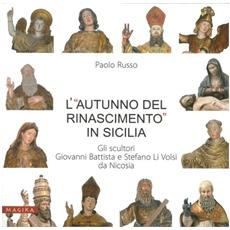 L'«autunno del Rinascimento» in Sicilia. Gli scultori Giovanni Battista e Stefano Li Volsi da Nicosia