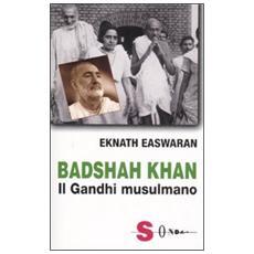 Badshah Khan. Il Gandhi musulmano