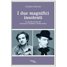 I due magnifici insolenti. Le parole irriverenti di François Truffaut e Sacha Guitry