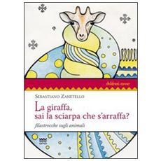 La giraffa, sai la sciarpa che s'arraffa? Filastrocche sugli animali