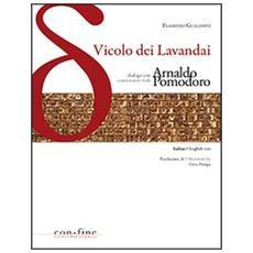 Vicolo dei lavandai. Dialogo conConversation with Arnaldo Pomodoro