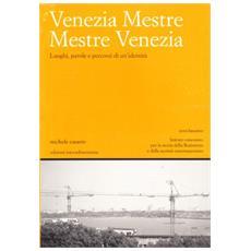 Venezia Mestre Mestre Venezia. Luoghi, parole e percorsi di un'identità