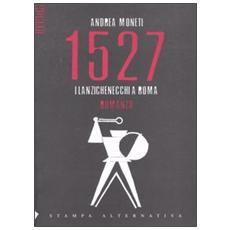 1527. I lanzichenecchi a Roma