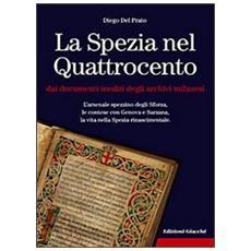 La Spezia nel Quattrocento dai documenti inediti degli archivi milanesi. L'arsenale spezzino degli Sforza, le contese con Genova e Sarzana, . . .