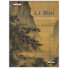 Li Bai l'uomo, il poeta