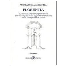 Florentia. La colonia romana nei primi secoli dell'era volgare aveva raggiunto lo splendore della Firenze del XIII secolo