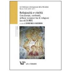 Religiosità e civiltà. Conoscenze, confronti, influssi reciproci tra le religioni (secoli X-XIV) . Le settimane internazionali della Mendola