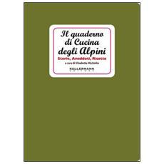 Il quaderno di cucina degli alpini. Storie, aneddoti, ricette