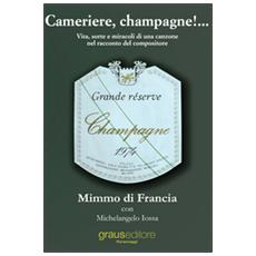 Cameriere, champagne!. . . Vita, sorte e miracoli di una canzone nel racconto del suo compositore