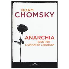 Anarchia. Idee per l'umanit� liberata