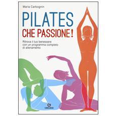Pilates, che passione! Ritrova il tuo benessere con un programma completo di allenamento