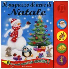 Il Pupazzo Di Neve Di Natale. Libro Sonoro. Ediz. A Colori