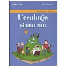 L'ecologia siamo noi