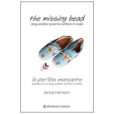The missing bead. La perlina mancante. Poesie di un dog soldier scritte in esilio