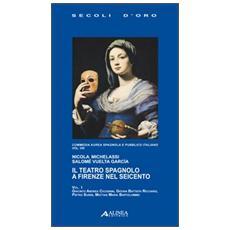 Il teatro spagnolo a Firenze nel Seicento. Commedia aurea spagnola e pubblico italiano. Vol. 8