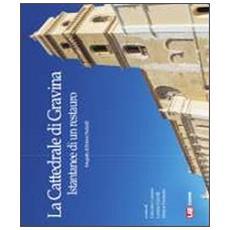 La cattedrale di Gravina. Istantanee di un restauro. Ediz. illustrata