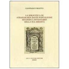 La Biblioteca di Avraham ben David Portaleone secondo l'inventario della sua eredità