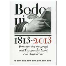 Bodoni 1813-2013. Principe dei tipografi nell'Europa dei Lumi e di Napoleone