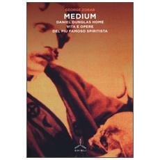 Medium. Daniel Dunglas Home: vita e opere del più famoso spiritista