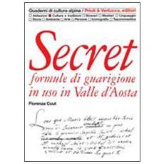 Secret. Formule di guarigione in uso in Valle d'Aosta