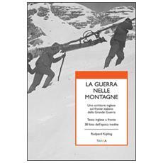 La guerra nelle montagne. Uno scrittore inglese sul fronte italiano della grande guerra. Testo inglese a fronte