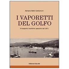 I vaporetti del Golfo. Il trasporto marittimo spezzino dal 1871