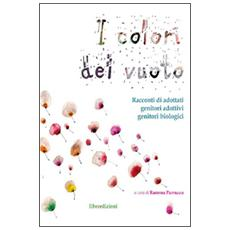 I colori del vuoto. Racconti di adottati, genitori adottivi, genitori biologici