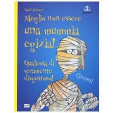Meglio non essere una mummia egiziana! Ediz. a colori
