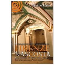 Firenze nascosta. Alla scoperta dei tesori della cultura. Vol. 2: I beni archeologici e architettonico.