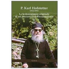 P. Karl Hofstetter. La testimonianza originale di un precursore dell'ecumenismo