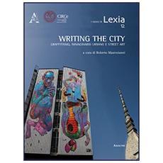Writing the city. Scrivere la città. Graffitismo, immaginario urbano e street art